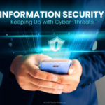 Information Security Keeping Up with Cyber Threats