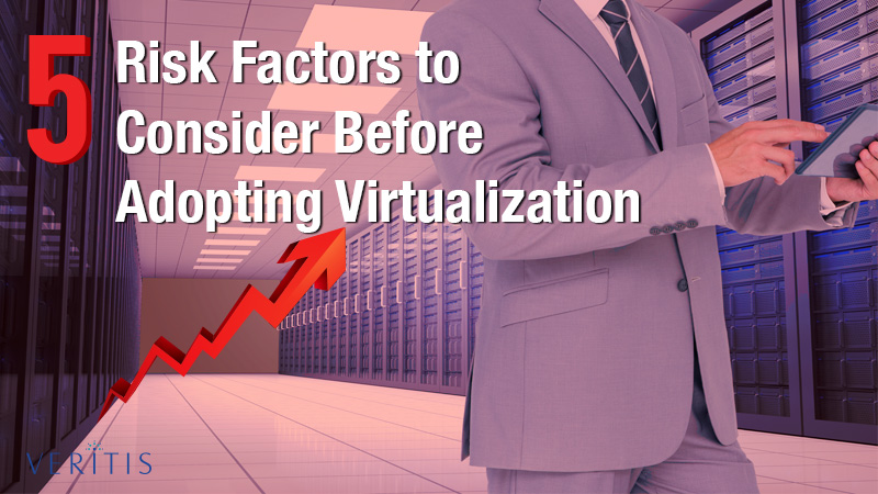 5 Risk Factors to Consider Before Adopting Virtualization