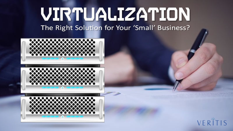Is Virtualization the Right Solution for Your 'Small' Business