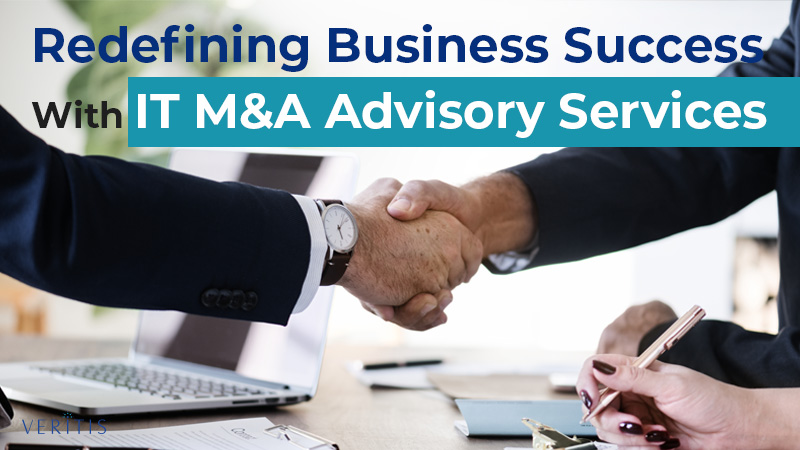 Redefining Business Success With IT M&A Advisory Services