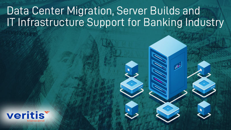 Data Center Migration Server Builds And It Infrastructure Support For Banking Industry