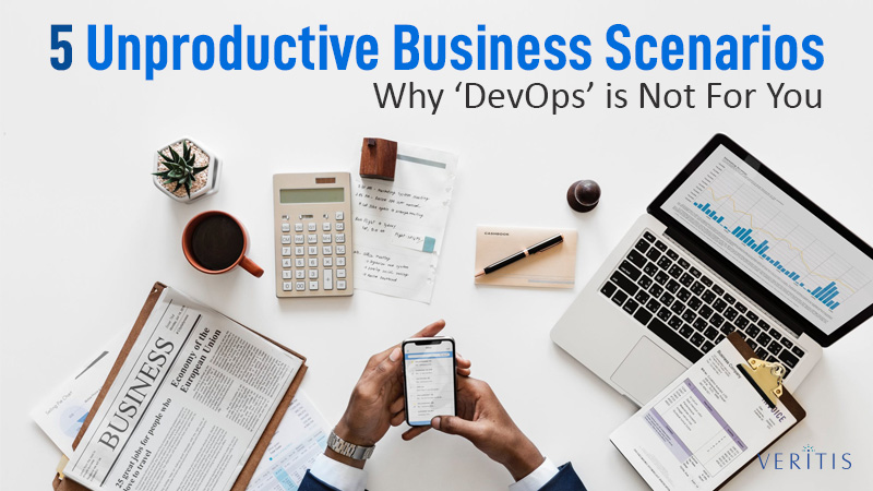 5 Unproductive Business Scenarios Why DevOps is Not For You