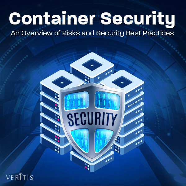 Container Security: An Overview of Risks and Security Best Practices