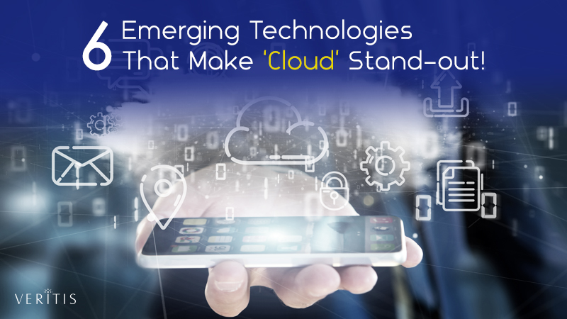 6 Emerging Technologies That Make 'Cloud Computing' Stand-out!