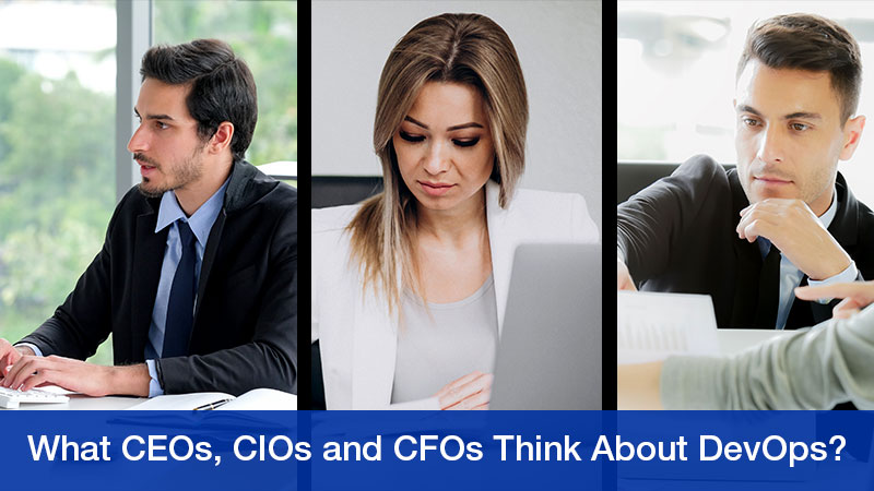What CEOs, CIOs and CFOs Think About DevOps?
