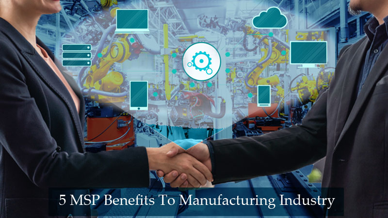 how MSPs can be beneficial to the manufacturing industry