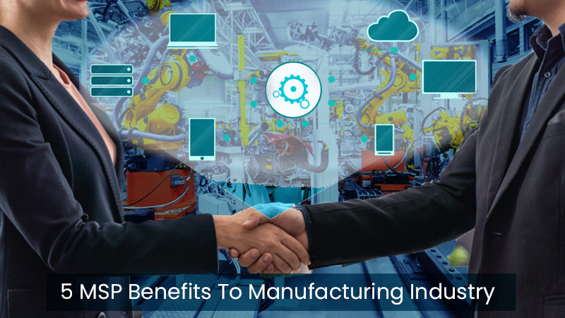 five ways how MSPs can be beneficial to the manufacturing industry