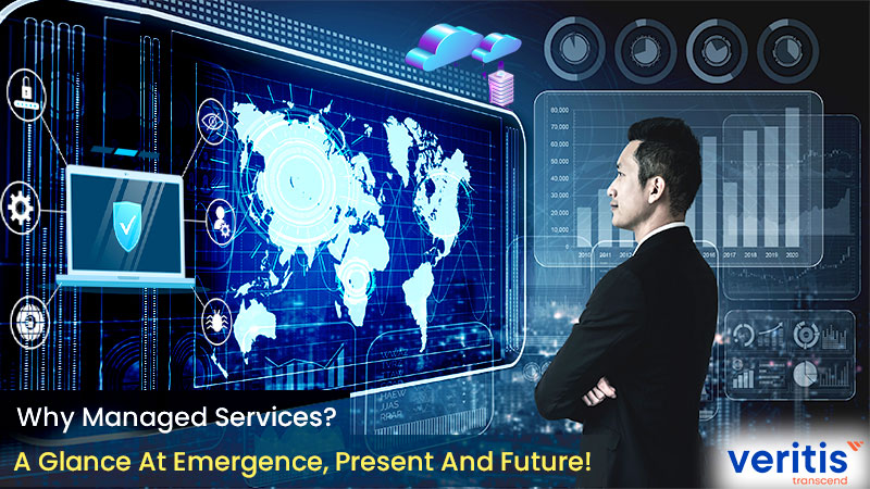 Why Managed Services? A Glance At Emergence, Present And Future!