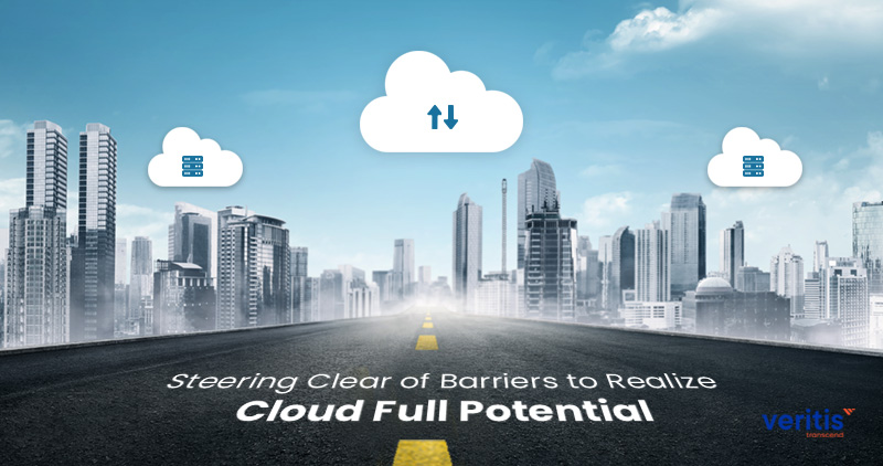 Steering Clear of Barriers to Realize Cloud Full Potential!